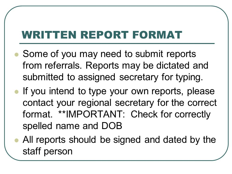 WRITTEN REPORT FORMAT Some of you may need to submit reports from referrals.