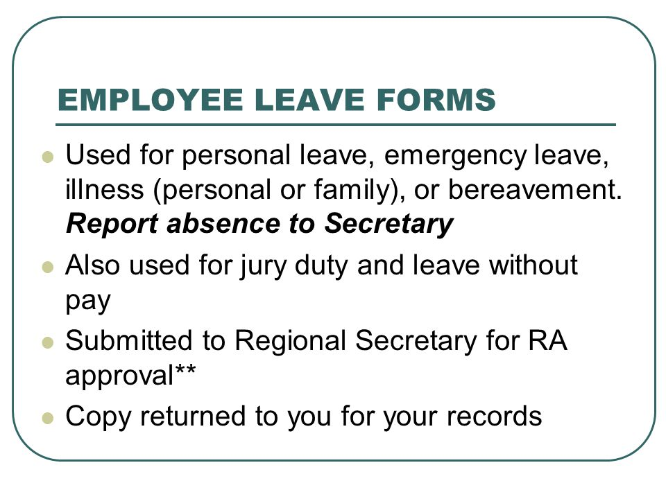 EMPLOYEE LEAVE FORMS Used for personal leave, emergency leave, illness (personal or family), or bereavement.