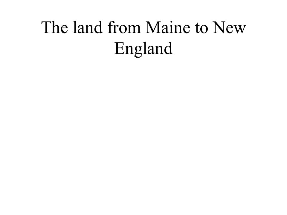 The land from Maine to New England