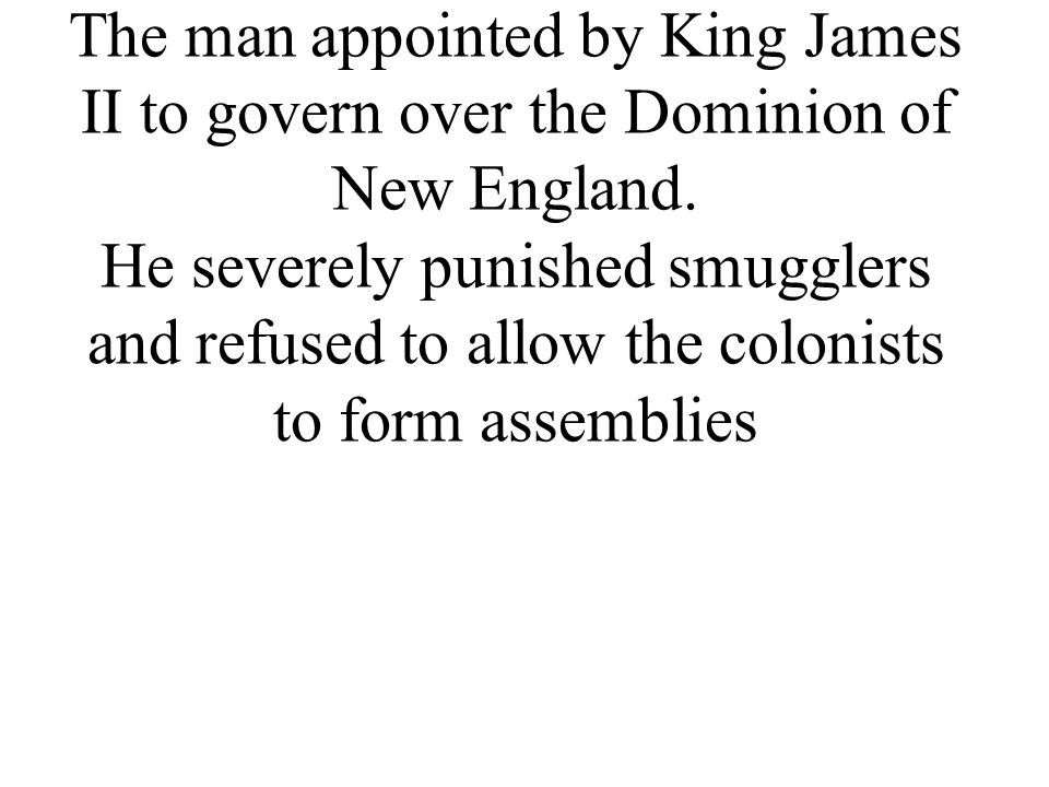 The man appointed by King James II to govern over the Dominion of New England.