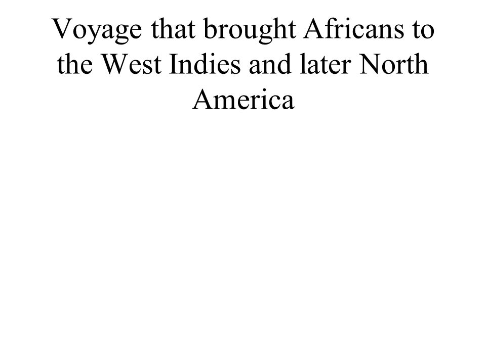 Voyage that brought Africans to the West Indies and later North America