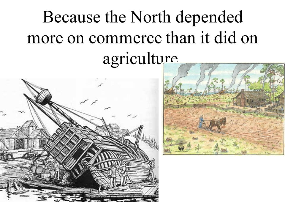 Because the North depended more on commerce than it did on agriculture.