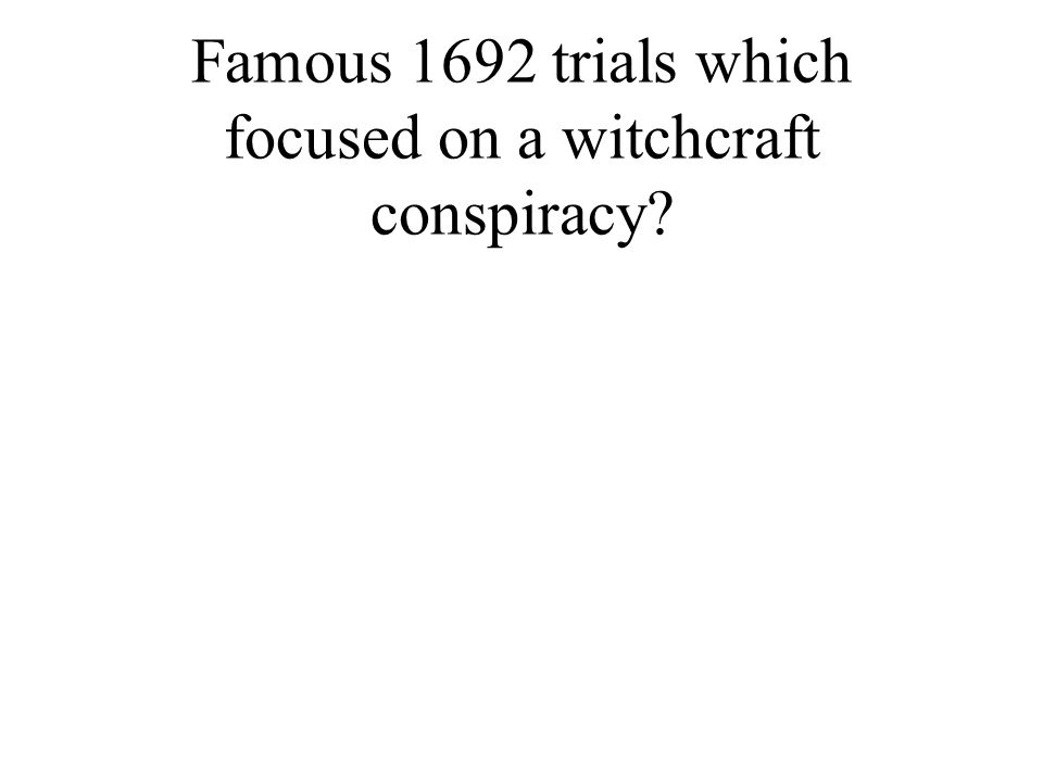 Famous 1692 trials which focused on a witchcraft conspiracy?