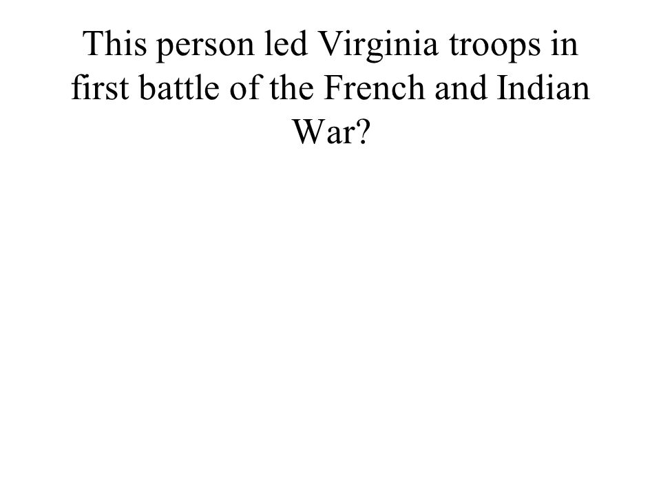 This person led Virginia troops in first battle of the French and Indian War
