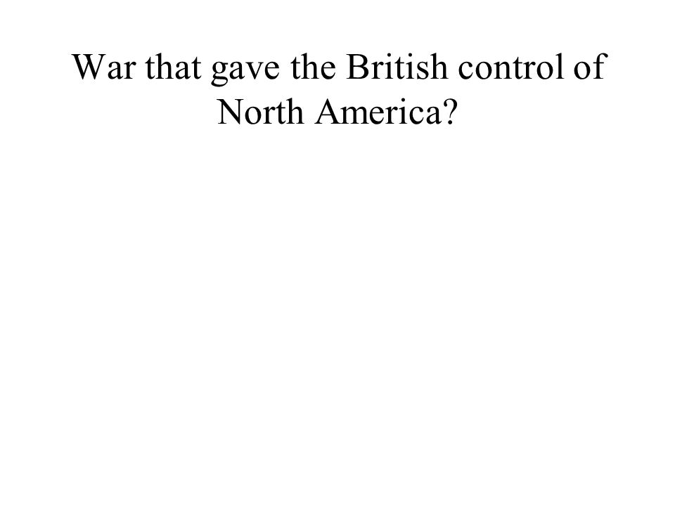 War that gave the British control of North America?