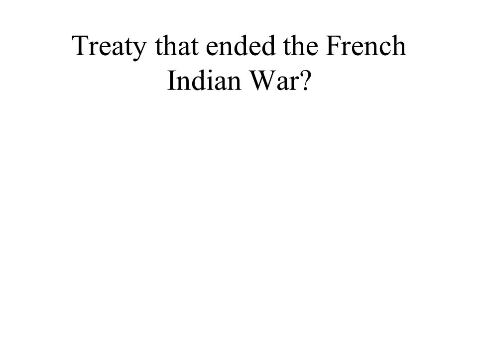 Treaty that ended the French Indian War?