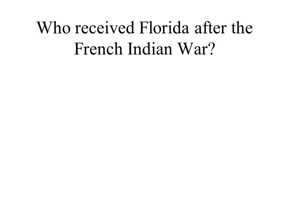 Who received Florida after the French Indian War