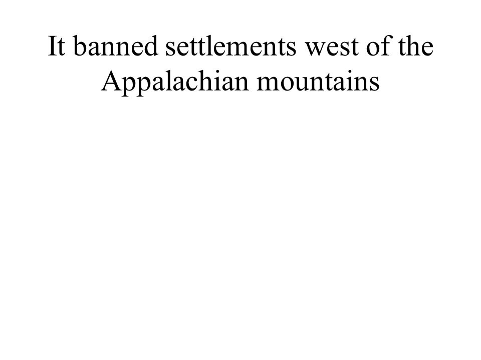It banned settlements west of the Appalachian mountains