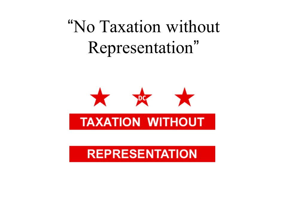 """ No Taxation without Representation """