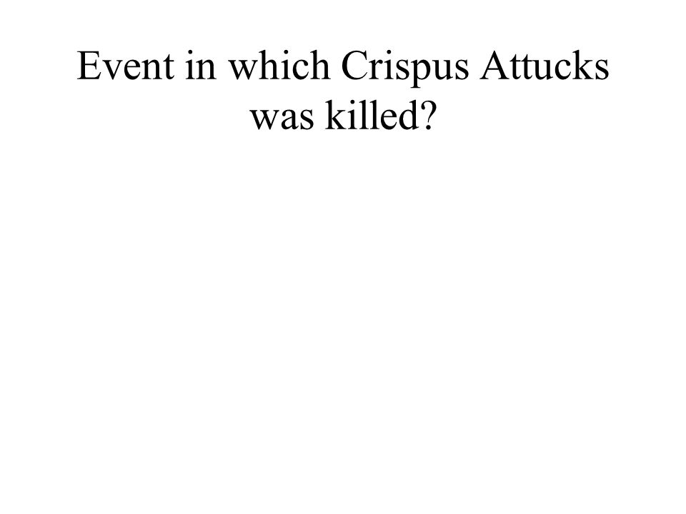 Event in which Crispus Attucks was killed?