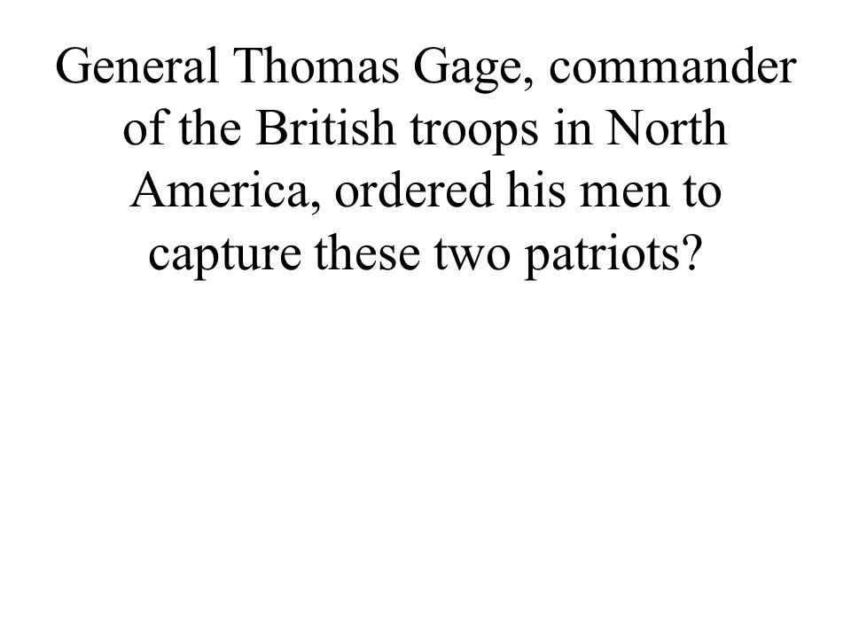 General Thomas Gage, commander of the British troops in North America, ordered his men to capture these two patriots?