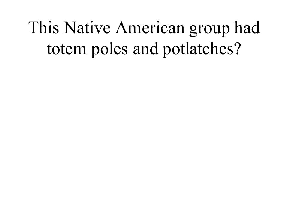 This Native American group had totem poles and potlatches?