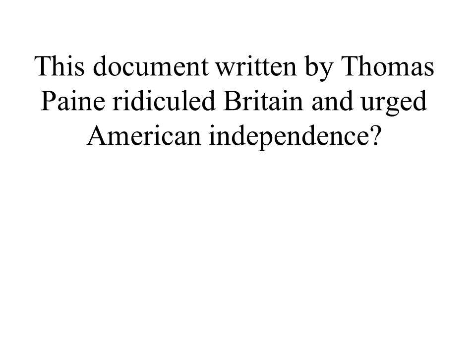 This document written by Thomas Paine ridiculed Britain and urged American independence?