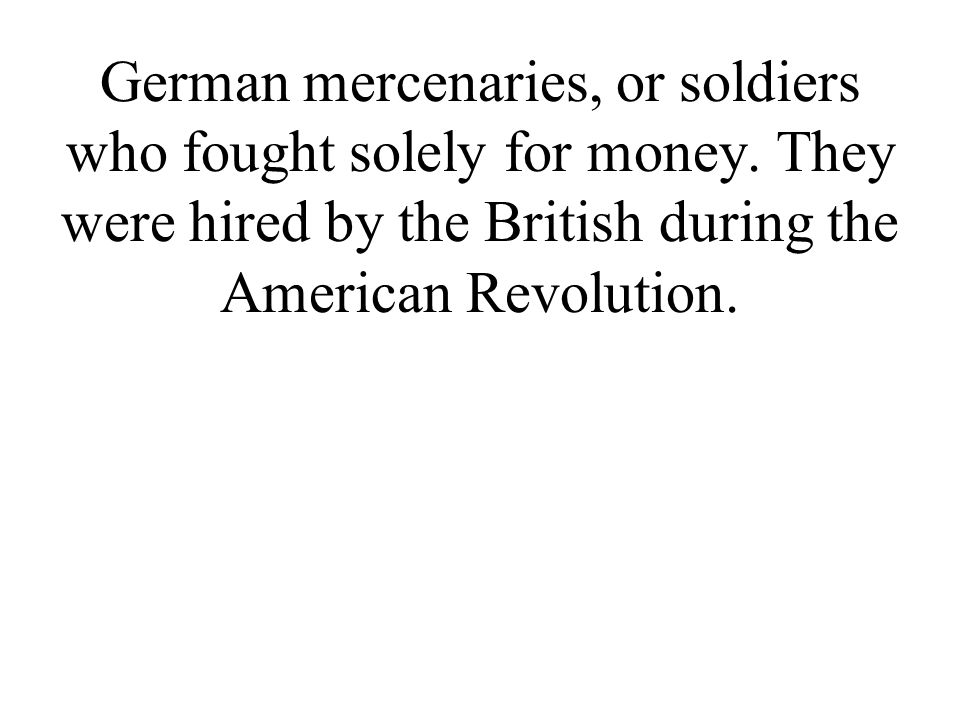 German mercenaries, or soldiers who fought solely for money.