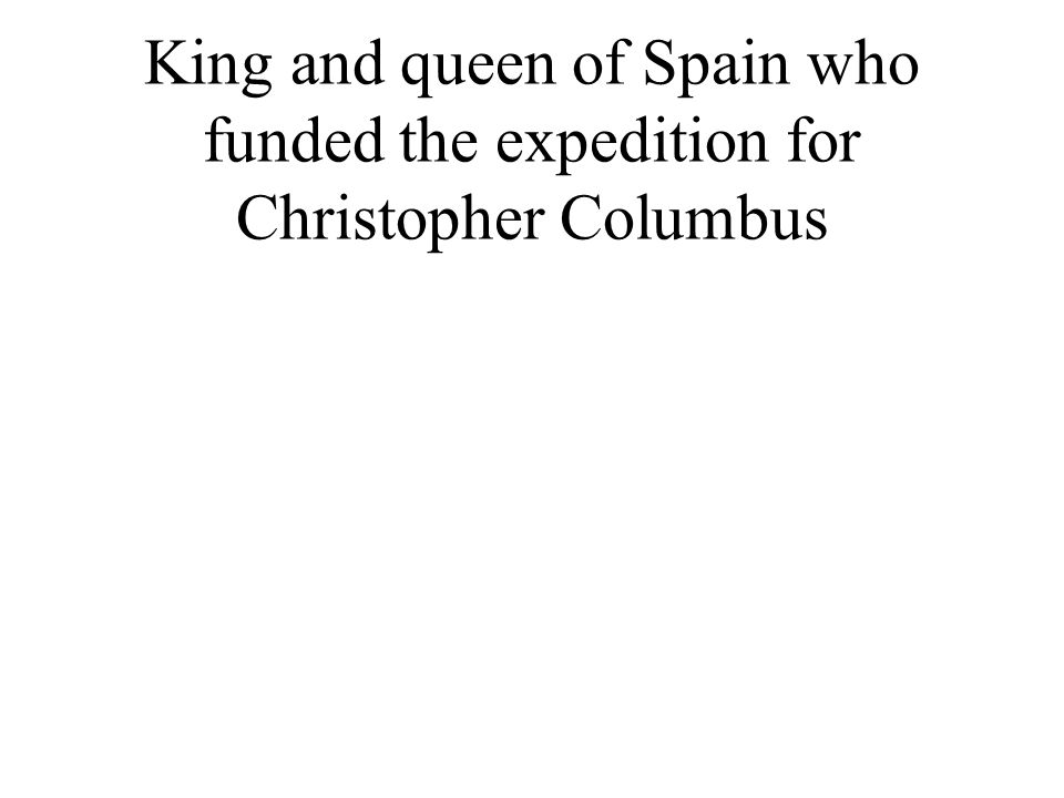 King and queen of Spain who funded the expedition for Christopher Columbus
