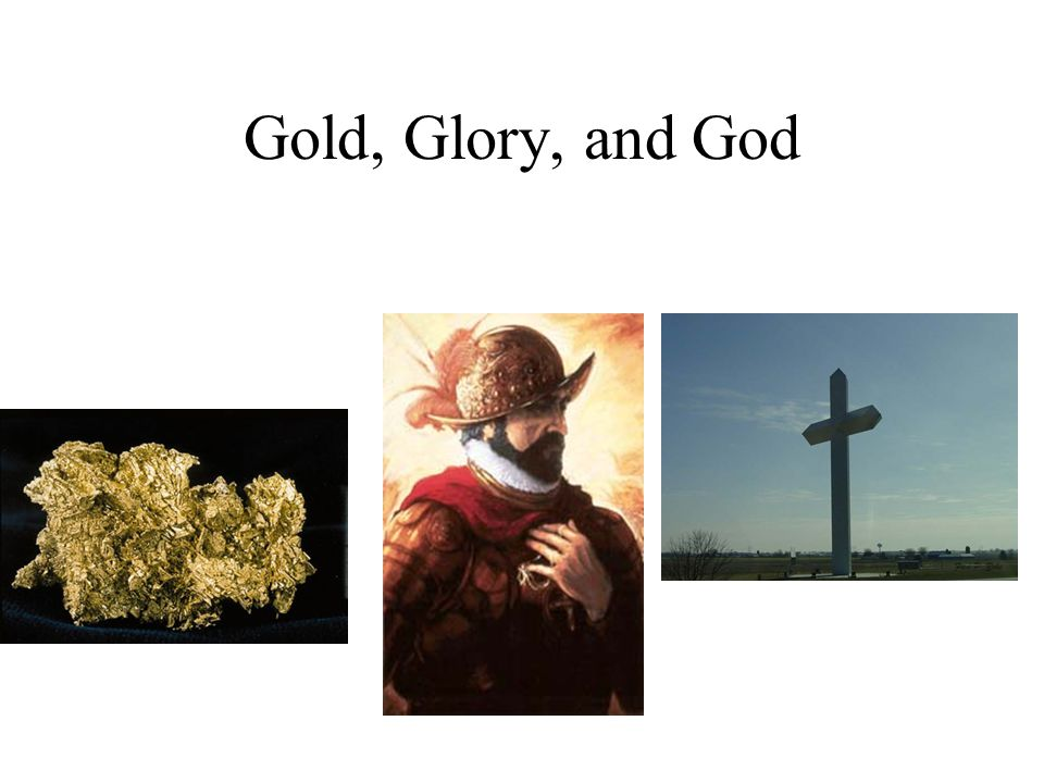 Gold, Glory, and God