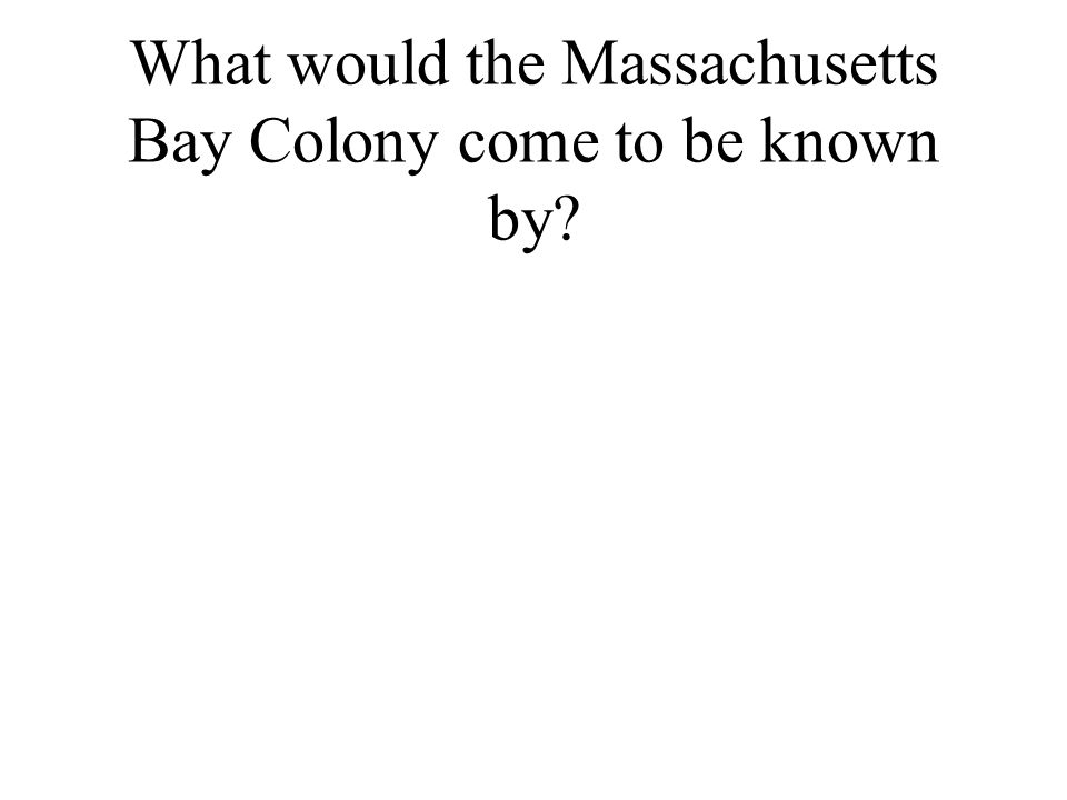 What would the Massachusetts Bay Colony come to be known by?