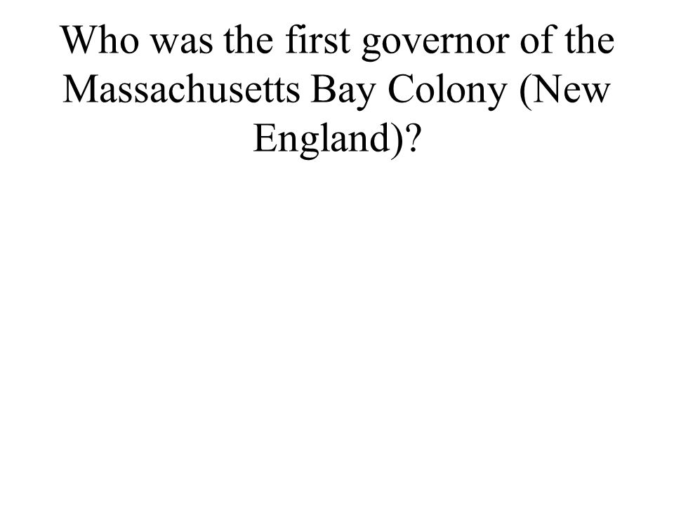 Who was the first governor of the Massachusetts Bay Colony (New England)