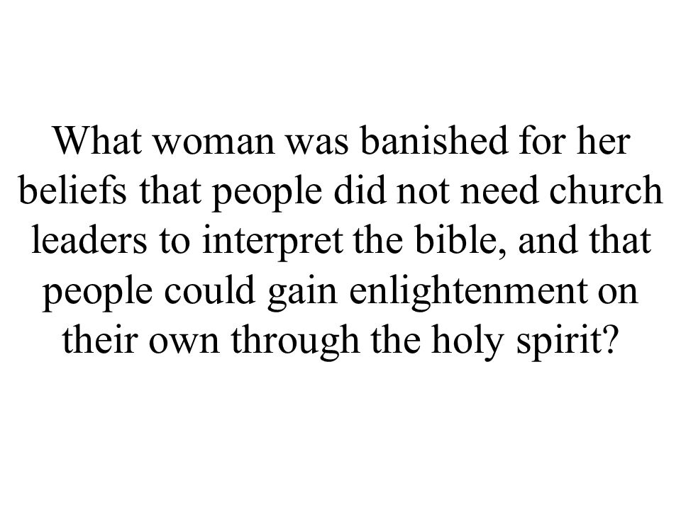 What woman was banished for her beliefs that people did not need church leaders to interpret the bible, and that people could gain enlightenment on their own through the holy spirit