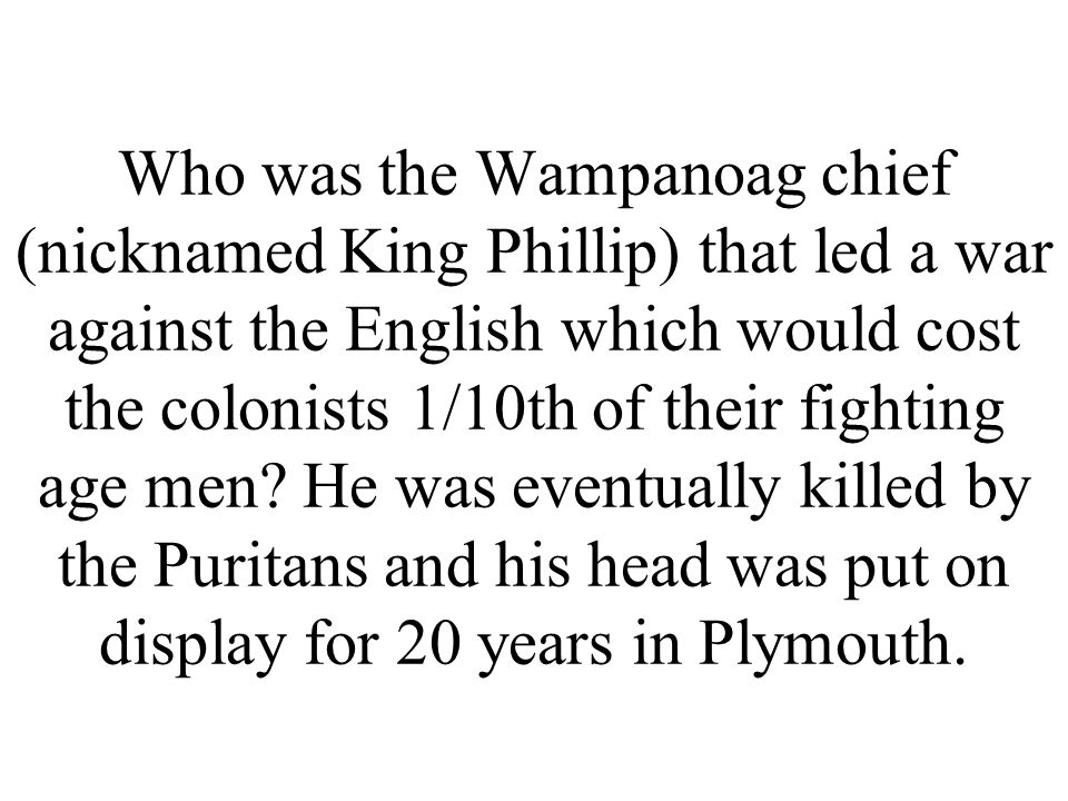 Who was the Wampanoag chief (nicknamed King Phillip) that led a war against the English which would cost the colonists 1/10th of their fighting age men.