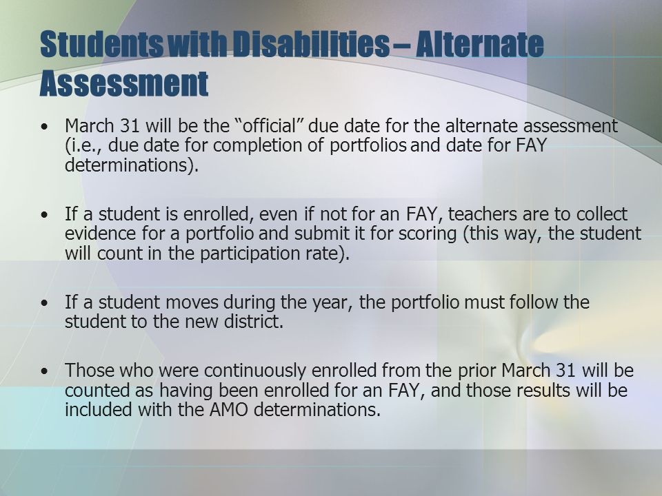 Students with Disabilities – Alternate Assessment Students who are unable to participate in the regular district-wide assessments must be provided an alternate assessment.