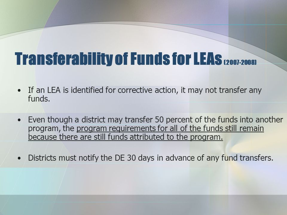 Transferability of Funds for LEAs (2007-2008) Title VI(A)(2) allows LEAs to transfer up to 50 percent of NCLB formula grants among four programs (IIA, IID-1, IVA-1, & V(A).