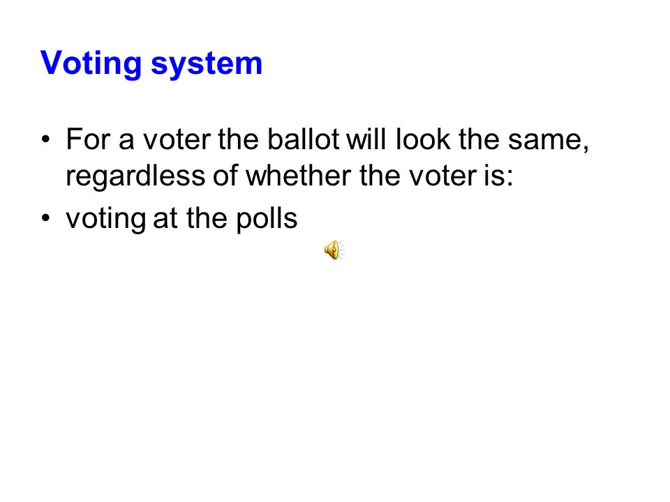 Voting system For a voter the ballot will look the same, regardless of whether the voter is: