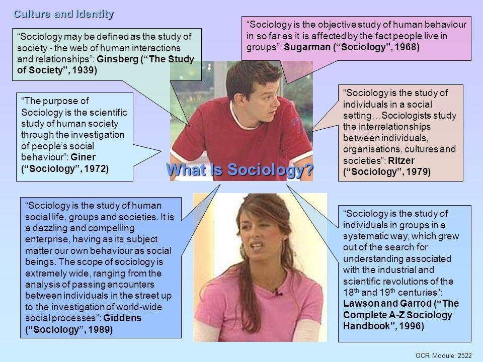 OCR Module: 2522 Culture and Identity Identify some of the things sociologists study Identify some of the ways sociologists study social life Two major themes Examples