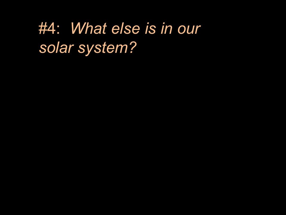 #4: What else is in our solar system?