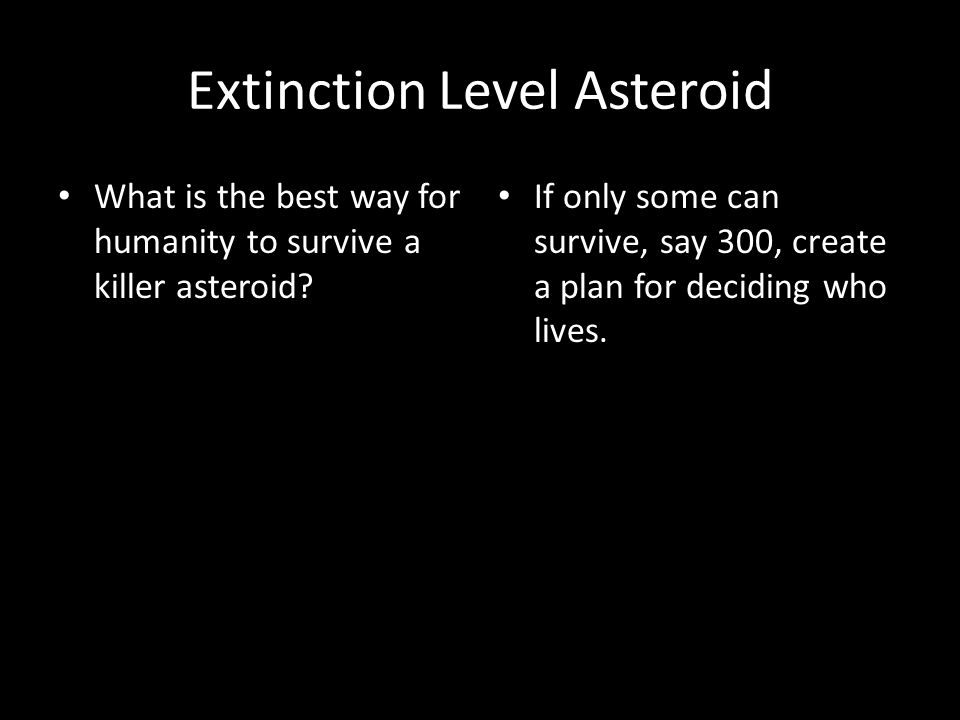Extinction Level Asteroid What is the best way for humanity to survive a killer asteroid.