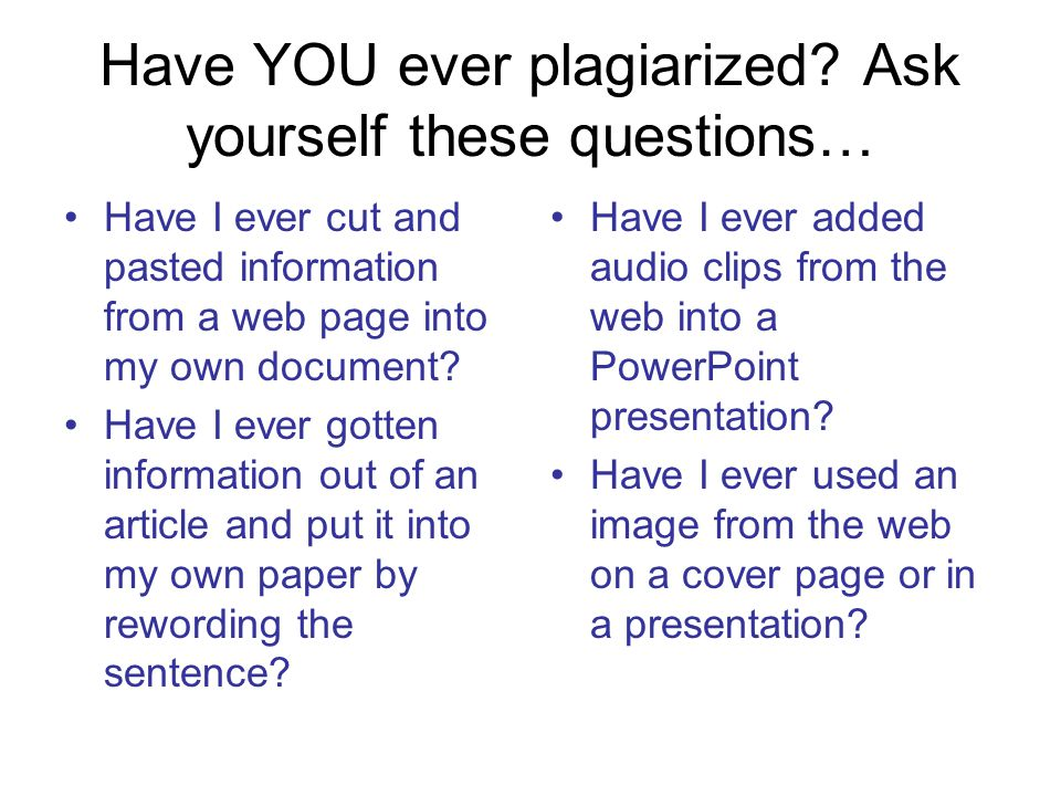 Have YOU ever plagiarized.