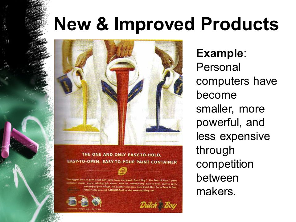 New & Improved Products Example: Personal computers have become smaller, more powerful, and less expensive through competition between makers.