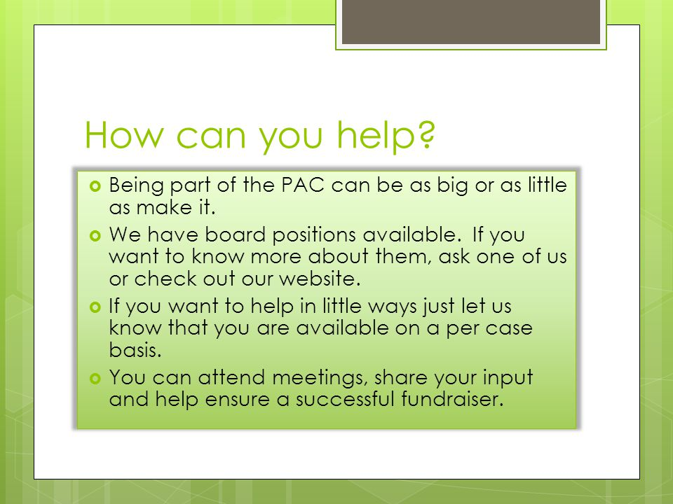 How can you help.  Being part of the PAC can be as big or as little as make it.