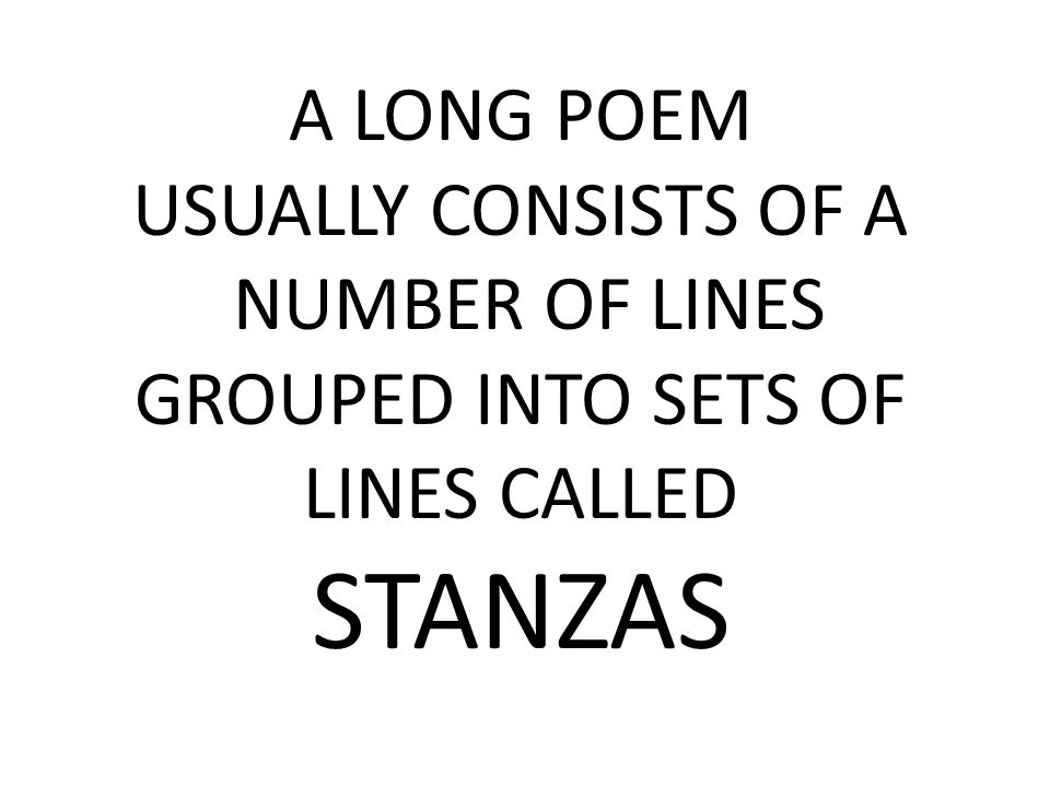 A LONG POEM USUALLY CONSISTS OF A NUMBER OF LINES GROUPED INTO SETS OF LINES CALLED STANZAS