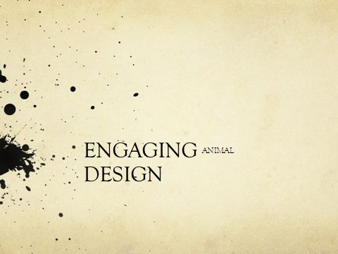 ENGAGING ANIMAL DESIGN