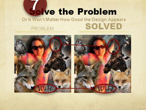 Solve the Problem Or It Won't Matter How Good the Design Appears PROBLEM 7 7 SOLVED