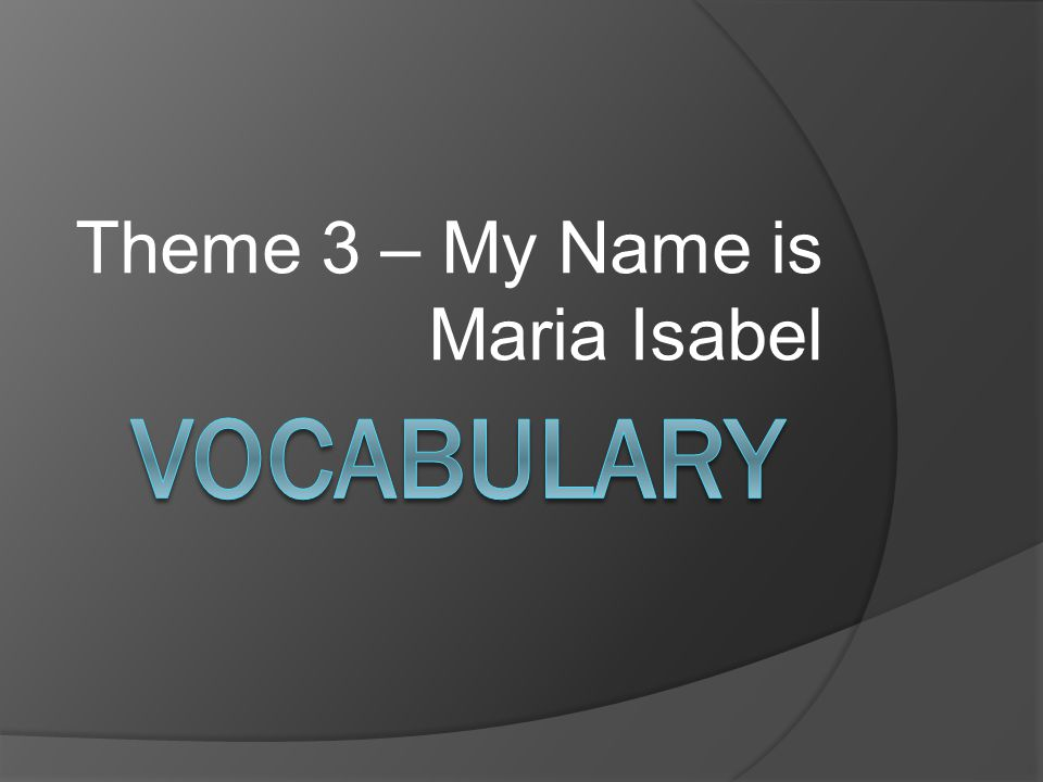 Theme 3 – My Name is Maria Isabel