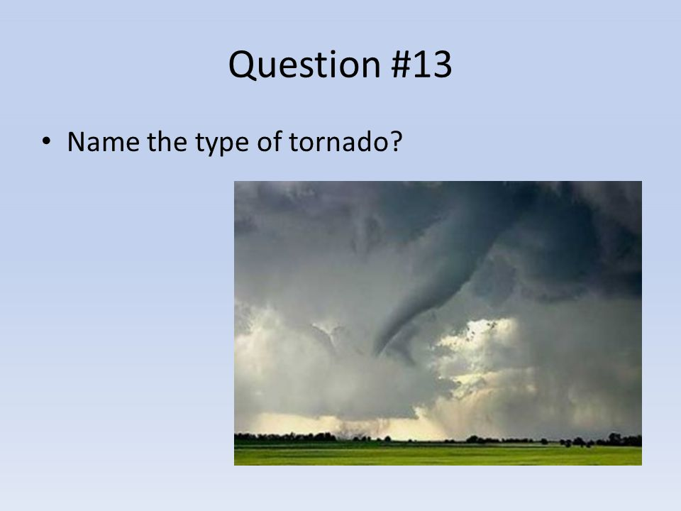Question #13 Name the type of tornado?