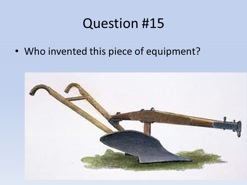 Question #15 Who invented this piece of equipment?
