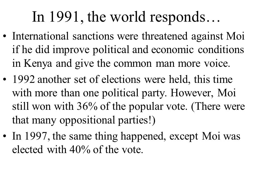 In 1991, the world responds… International sanctions were threatened against Moi if he did improve political and economic conditions in Kenya and give