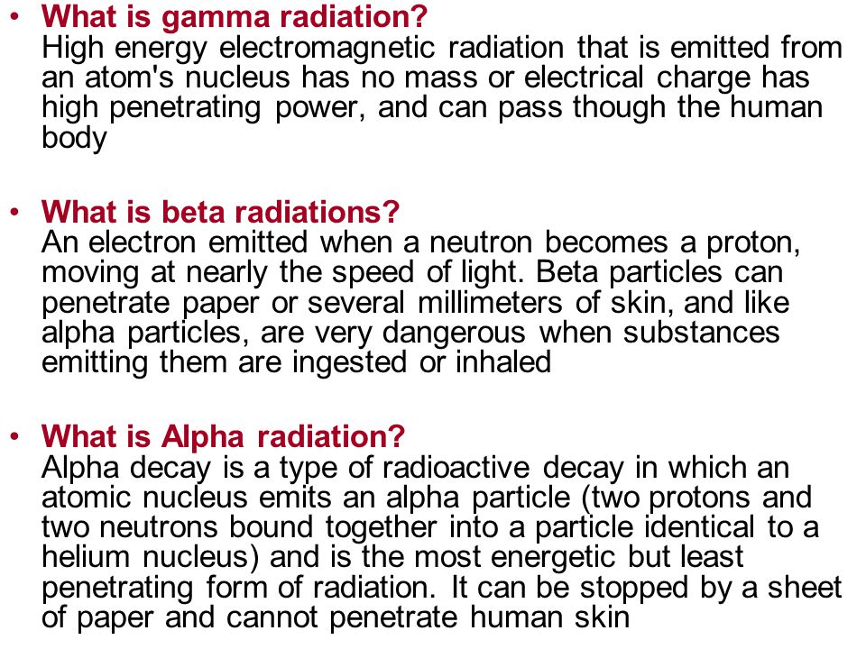 What is gamma radiation? High energy electromagnetic radiation that is emitted from an atom's nucleus has no mass or electrical charge has high penetr