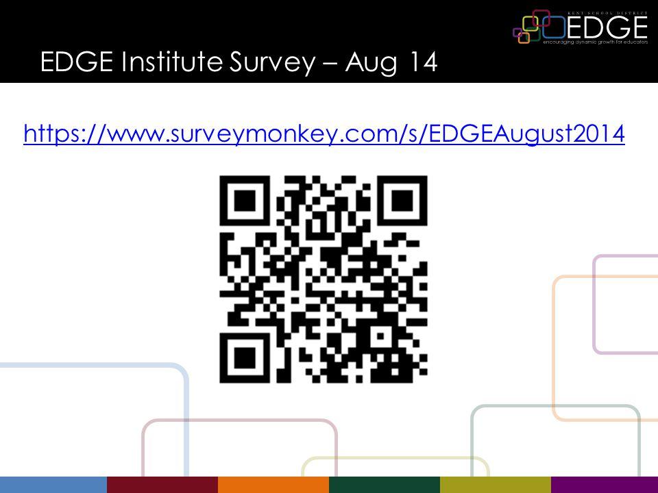 EDGE Institute Survey – Aug 14 https://www.surveymonkey.com/s/EDGEAugust2014