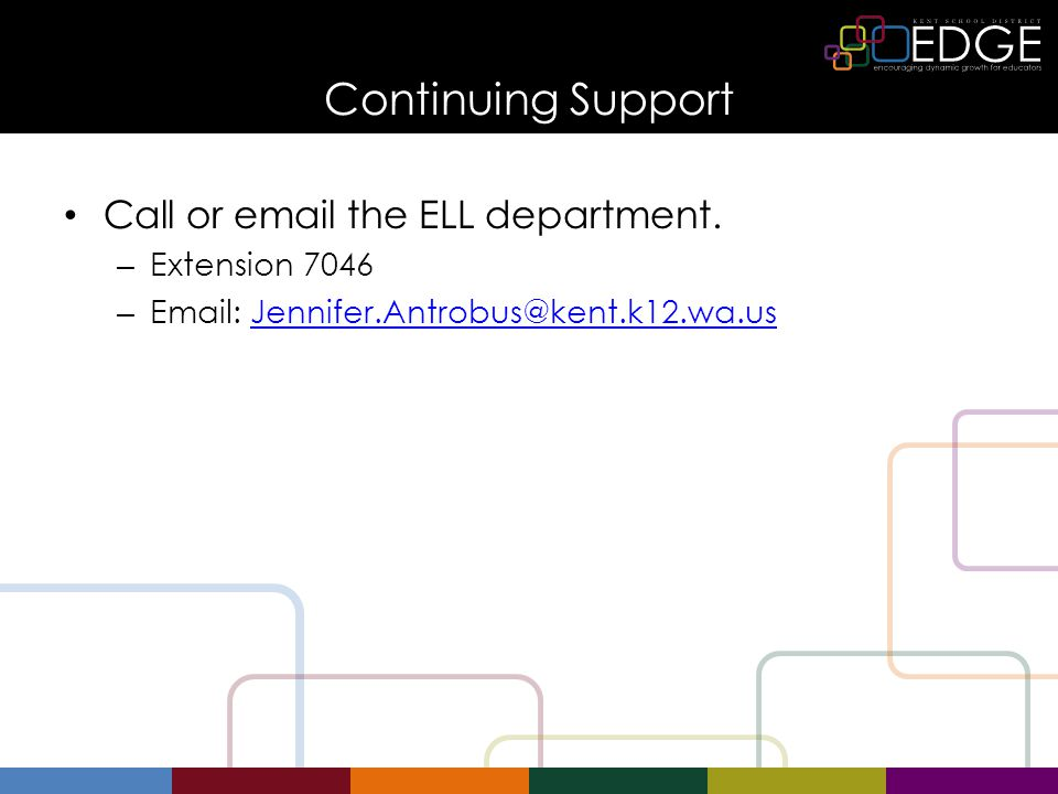 Continuing Support Call or email the ELL department.