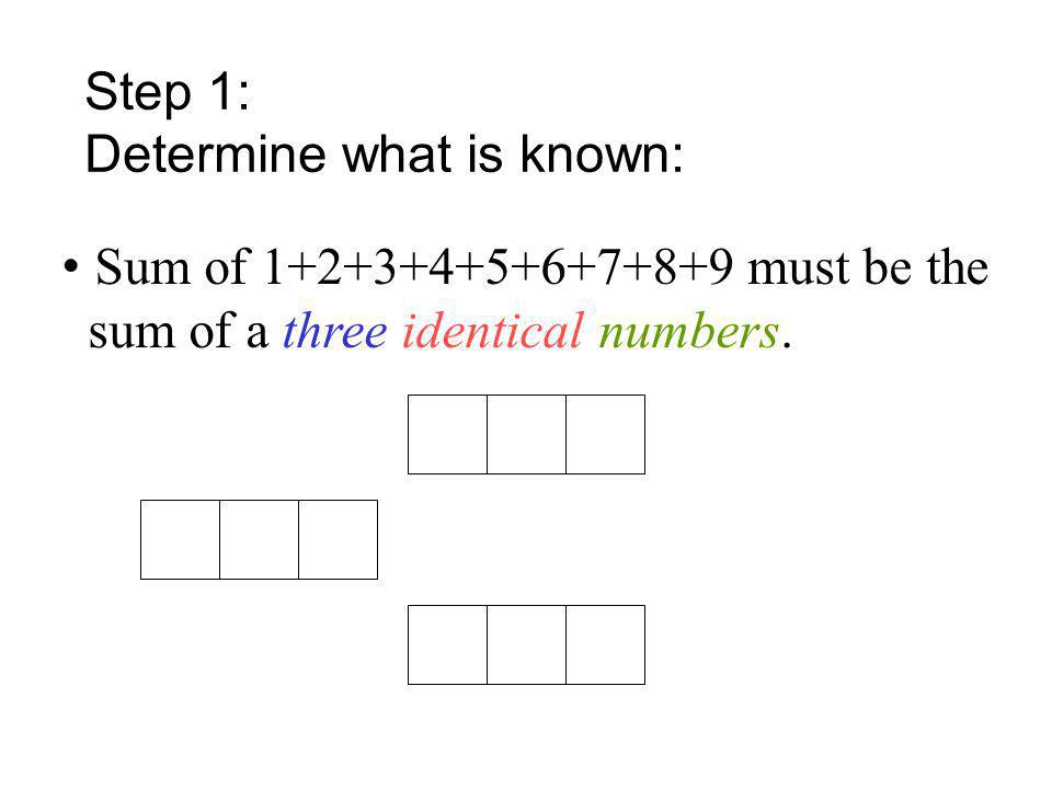 Step 1: Determine what is known: Sum of 1+2+3+4+5+6+7+8+9 must be the sum of a three identical numbers.