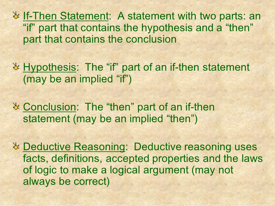 """If-Then Statement: A statement with two parts: an """"if"""" part that contains the hypothesis and a """"then"""" part that contains the conclusion Hypothesis: Th"""