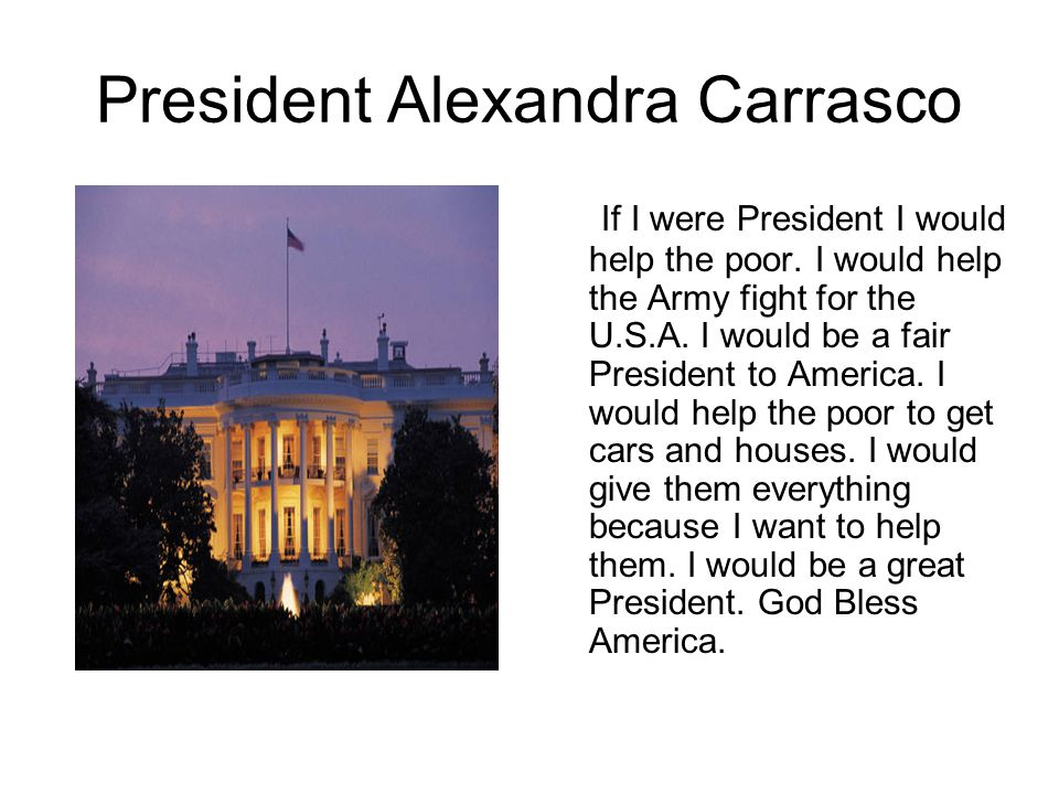President Alexandra Carrasco If I were President I would help the poor.