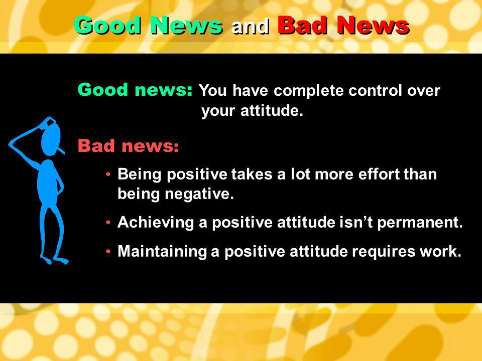 Demonstrate how to maintain a positive attitude.
