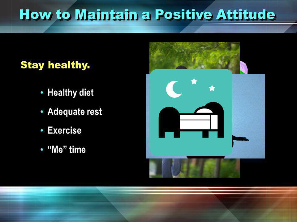 How to Maintain a Positive Attitude Look sharp.