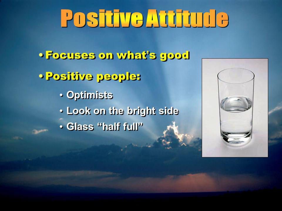 Good News and Bad News Good news: You have complete control over your attitude.