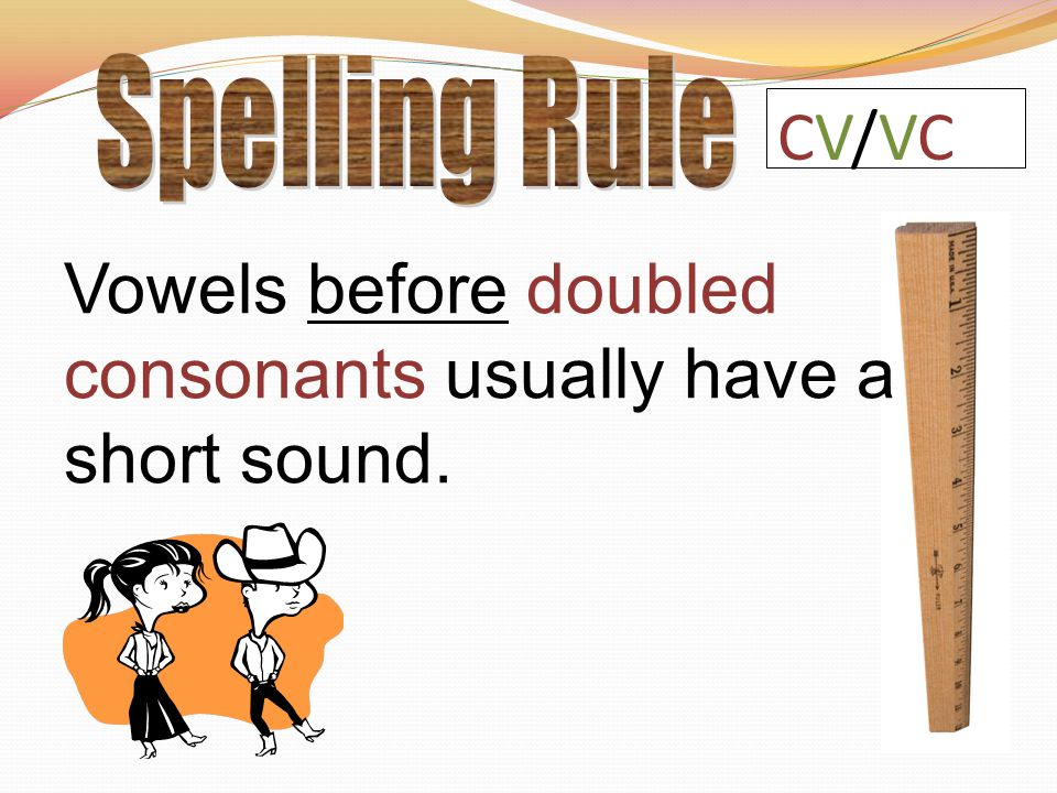 Vowels before doubled consonants usually have a short sound. CV/VCCV/VC